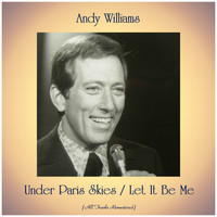 Andy Williams - Under Paris Skies / Let It Be Me (All Tracks Remastered)