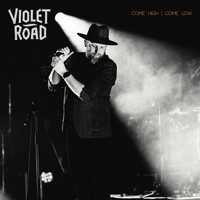 Violet Road - Come High | Come Low