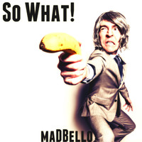 Madbello - So What!