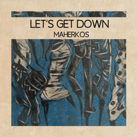 Maherkos - Let's Get Down