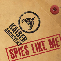 Kaiser Architekt - Spies Like Me
