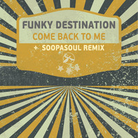 Funky Destination - Come Back to Me