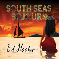 Ed Haaker - South Seas Sojourn