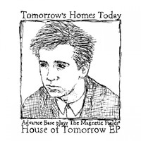Advance Base - Tomorrow's Homes Today (Advance Base plays The Magnetic Fields' House of Tomorrow - EP)