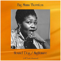 Big Mama Thornton - Hound Dog / Nightmare (All Tracks Remastered)