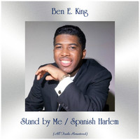 Ben E. King - Stand by Me / Spanish Harlem (All Tracks Remastered)