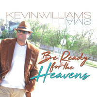 Kevin Williams - Be Ready for the Heaven's