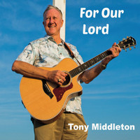 Tony Middleton - For Our Lord