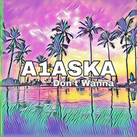 A1ASKA / - Don't Wanna