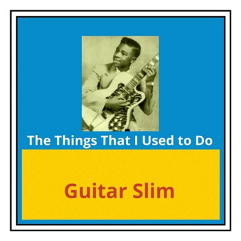 Guitar Slim - The Things That I Used to Do