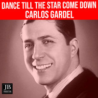 Carlos Gardel - Dance Till The star Come Down