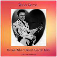 Webb Pierce - The Last Waltz / I Haven't Got The Heart (Remastered 2019)