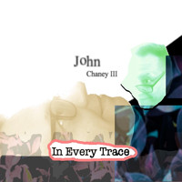 John Chaney III - In Every Trace