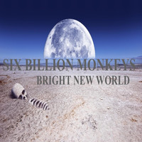 Six Billion Monkeys - Bright New World