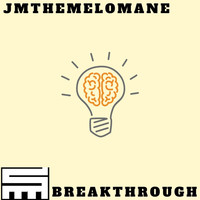 Jmthemelomane - Breakthrough (Explicit)