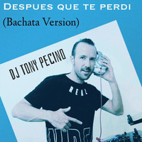 DJ Tony Pecino - Despues Que Te Perdi (Bachata Version)
