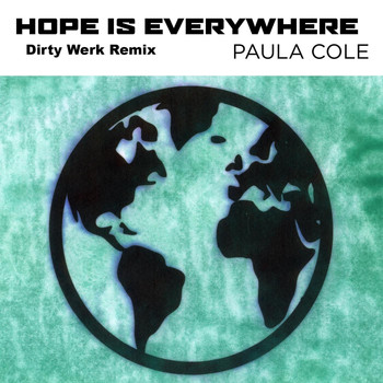 PAULA COLE - Hope Is Everywhere (Dirty Werk Remix)