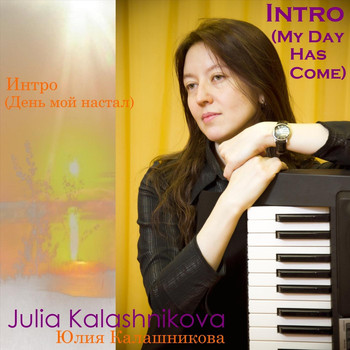 Julia Kalashnikova - Intro (My Day Has Come)