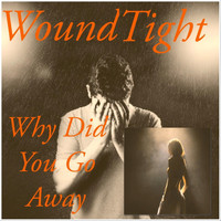 Woundtight - Why Did You Go Away