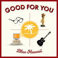 Blue Hawaii - Good for You (Explicit)