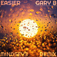Gary B - Easier (Mindseye Remix)