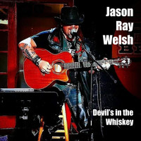 Jason Ray Welsh - Devil's in the Whiskey
