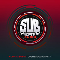 Conrad Subs - Tough Enough / Fatty
