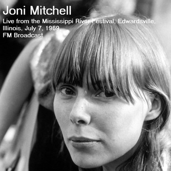 Joni Mitchell - Live From The Mississippi River Festival, Edwardsville, Illinois, July 7th 1969,  FM Broadcast (Remastered)