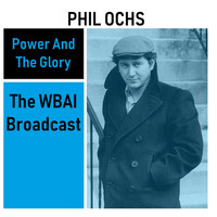 Phil Ochs - Power And The Glory: The WBAI Broadcast (Live)