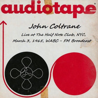 John Coltrane - Live At The Half Note Club, NYC, March 3rd 1965, WABC-FM Broadcast (Remastered)