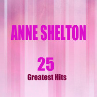 Anne Shelton - 25 Greatest Hits (Remastered)