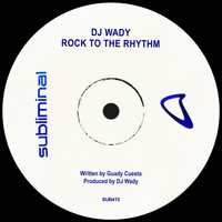 Dj Wady - Rock To The Rhythm
