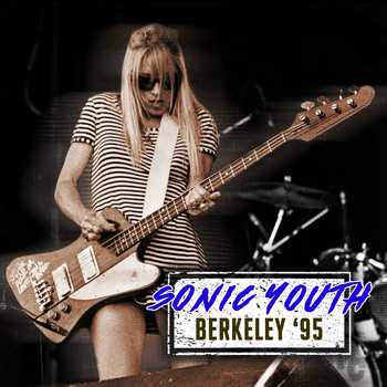 Sonic Youth - Berkeley '95 (Live)
