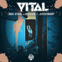 Vital - Beg Steal & Borrow / Everybody
