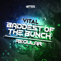 Vital - Baddest Of The Bunch