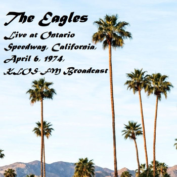 The Eagles - Live At Ontario Speedway, California, April 6th 1974, KLOS-FM Broadcast (Remastered)