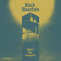 Black Mountain - What's Your Conquest?