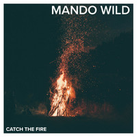 Mando Wild / - Catch The Fire