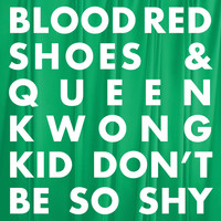 Blood Red Shoes - Kid Don't Be So Shy