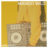 Mando Wild / - Make Him a DJ