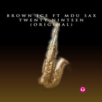 Brown Ice - Twenty Nineteen (feat. Mdu Sax)