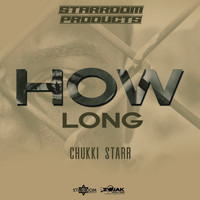 Chukki Starr - How Long