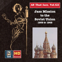 Various Artists - All that Jazz, Vol. 122: Jazz Missions to the Soviet Union 1959 & 1962 (2019 Remaster) [Live]