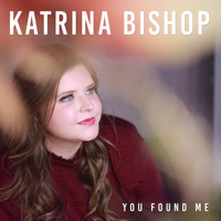 Katrina Bishop - You Found Me