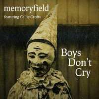 Memoryfield - Boys Don't Cry (feat. Callie Crofts)