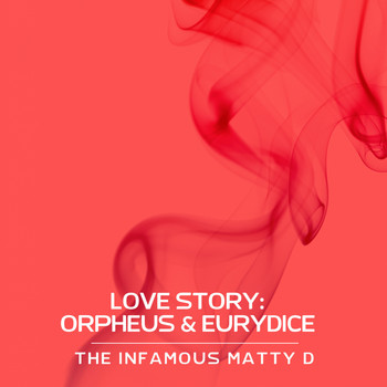 The Infamous Matty D - Love Story: Orpheus & Eurydice (Explicit)