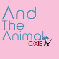 And the Animal - Oxib'