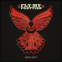 Fly My Pretties - Quiet Girl
