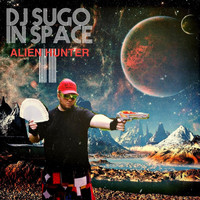 DJ Sugo - DJ Sugo in Space II: Alien Hunter