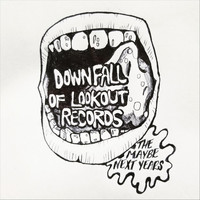 The Maybe Next Years - Downfall of Lookout Records